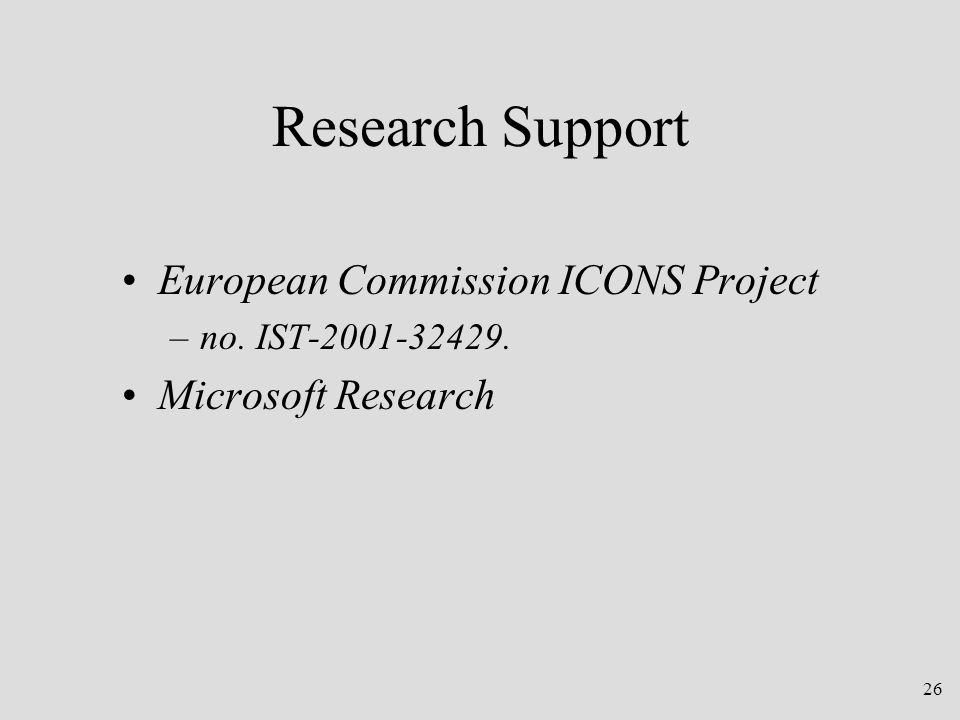26 Research Support European Commission ICONS Project –no. IST-2001-32429. Microsoft Research