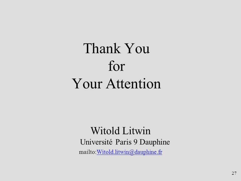 27 Thank You for Your Attention Witold Litwin Université Paris 9 Dauphine mailto:Witold.litwin@dauphine.fr