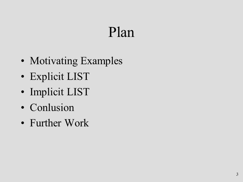 3 Plan Motivating Examples Explicit LIST Implicit LIST Conlusion Further Work