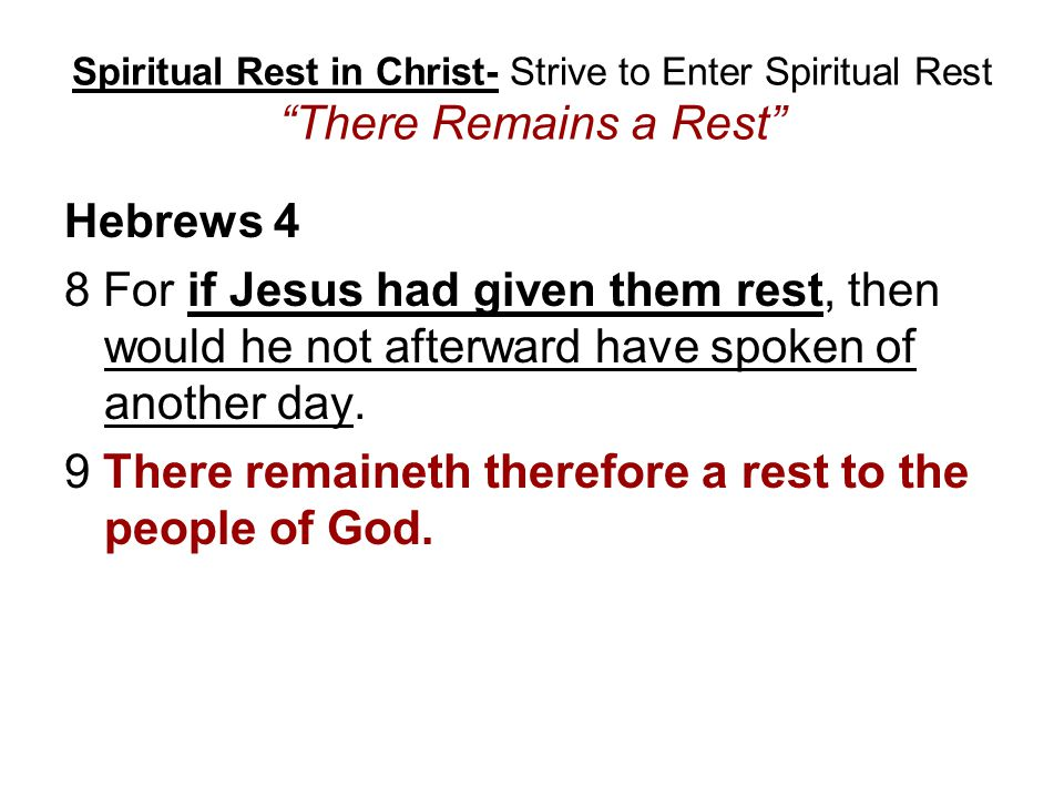 Spiritual Rest in Christ- Strive to Enter Spiritual Rest There Remains a Rest Hebrews 4 8 For if Jesus had given them rest, then would he not afterwar