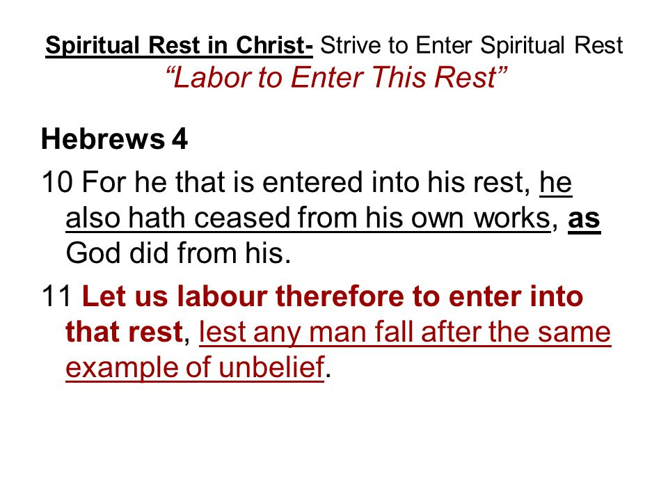 Spiritual Rest in Christ- Strive to Enter Spiritual Rest Labor to Enter This Rest Hebrews 4 10 For he that is entered into his rest, he also hath ceased from his own works, as God did from his.