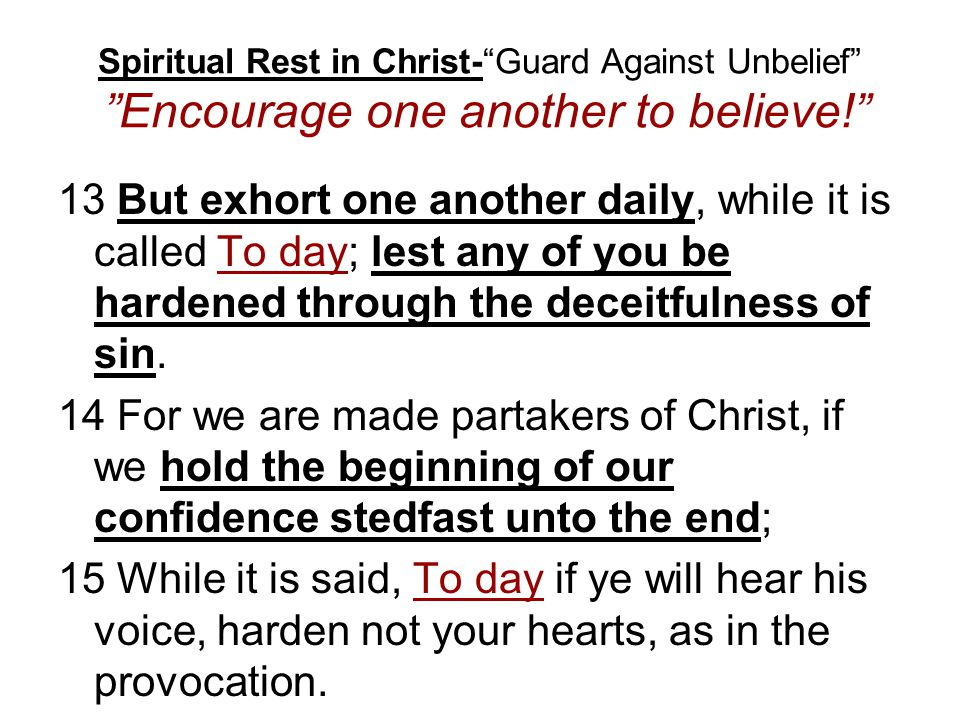 Spiritual Rest in Christ-Guard Against Unbelief Encourage one another to believe.