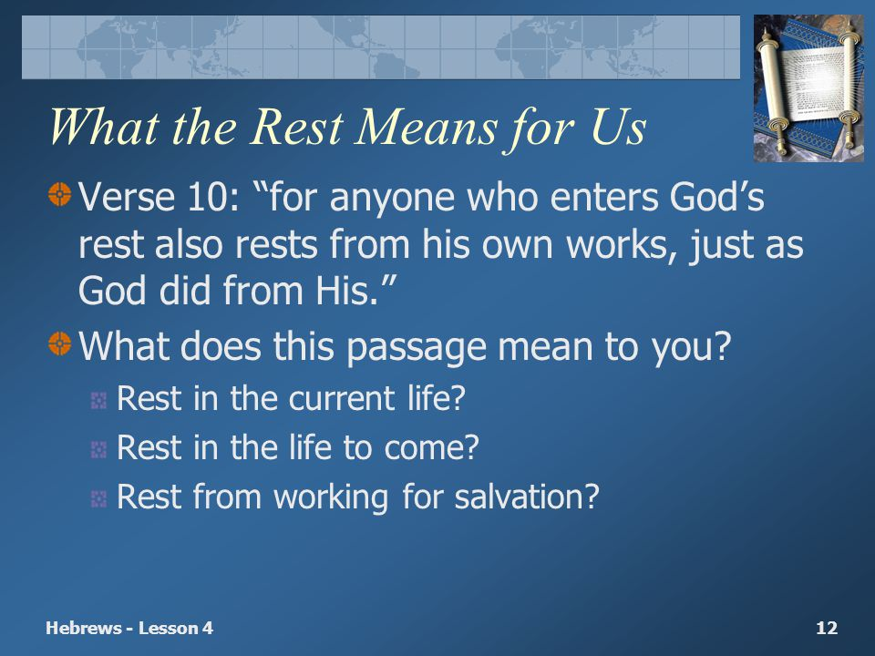 Hebrews - Lesson 412 What the Rest Means for Us Verse 10: for anyone who enters Gods rest also rests from his own works, just as God did from His. Wha