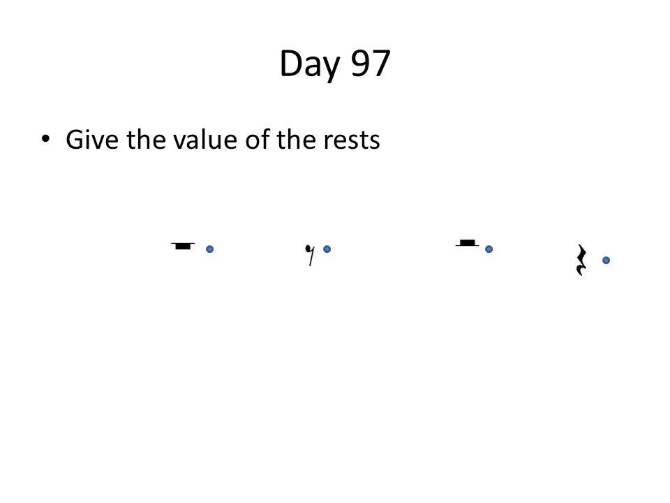 Day 97 Give the value of the rests