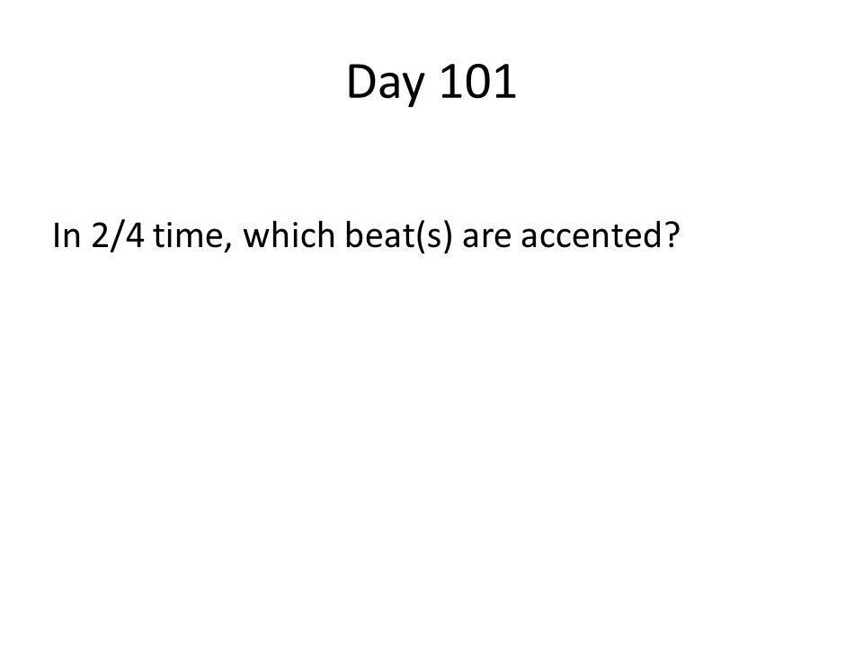 Day 101 In 2/4 time, which beat(s) are accented?