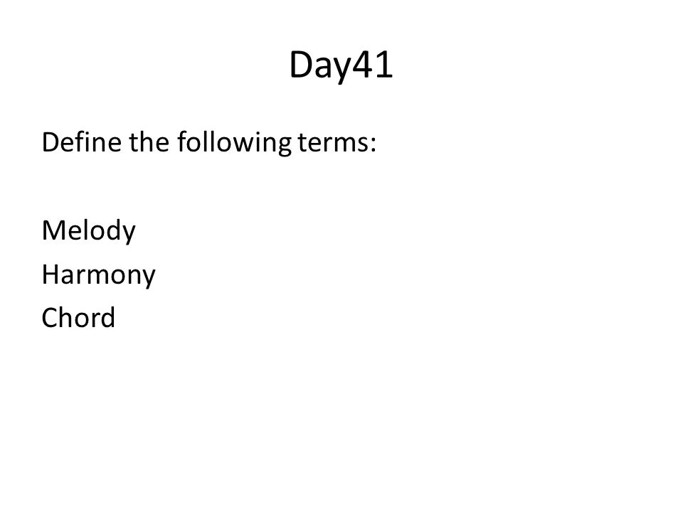 Day41 Define the following terms: Melody Harmony Chord