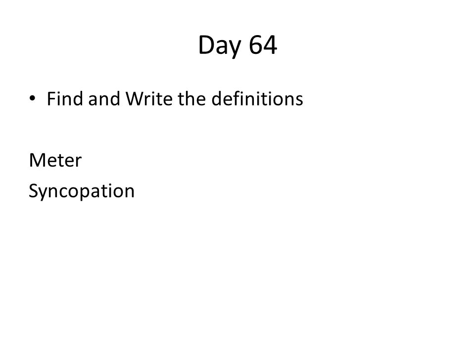 Day 64 Find and Write the definitions Meter Syncopation