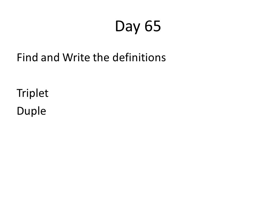 Day 65 Find and Write the definitions Triplet Duple