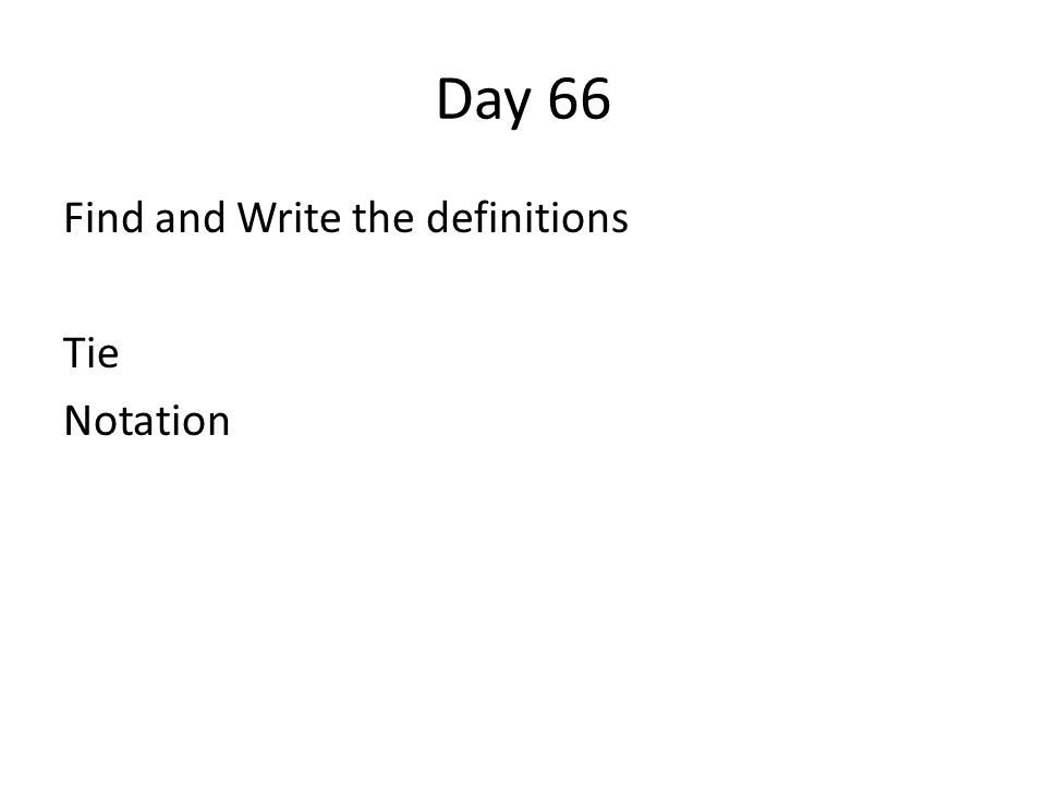 Day 66 Find and Write the definitions Tie Notation