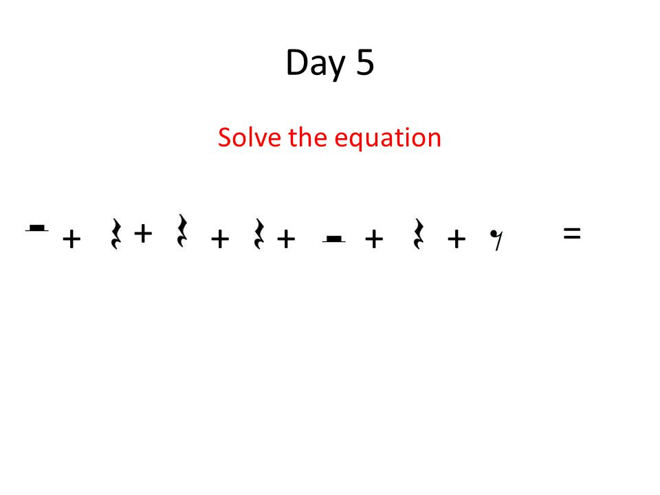 Day 5 Solve the equation + + + = +++