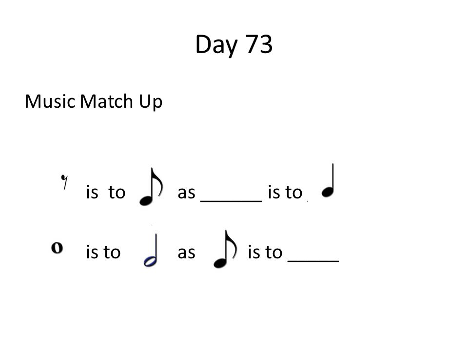 Day 73 Music Match Up is to as ______ is to ____ is to as is to _____