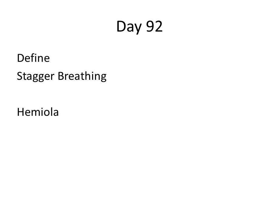 Day 92 Define Stagger Breathing Hemiola