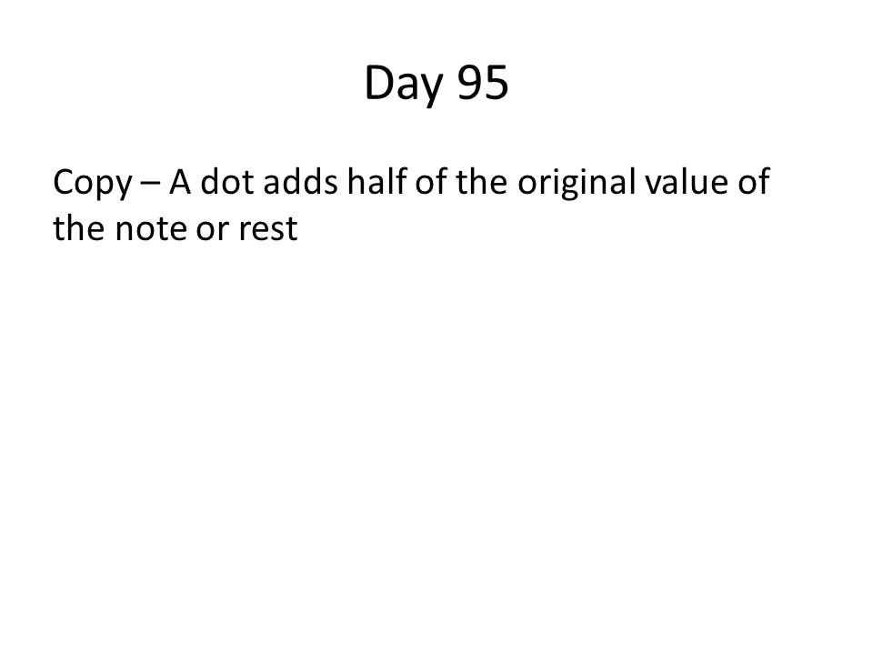 Day 95 Copy – A dot adds half of the original value of the note or rest