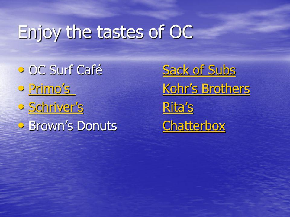 Enjoy the tastes of OC OC Surf CaféSack of Subs OC Surf CaféSack of SubsSack of SubsSack of Subs PrimosKohrs Brothers PrimosKohrs Brothers PrimosKohrs Brothers PrimosKohrs Brothers SchriversRitas SchriversRitas SchriversRitas SchriversRitas Browns DonutsChatterbox Browns DonutsChatterboxChatterbox