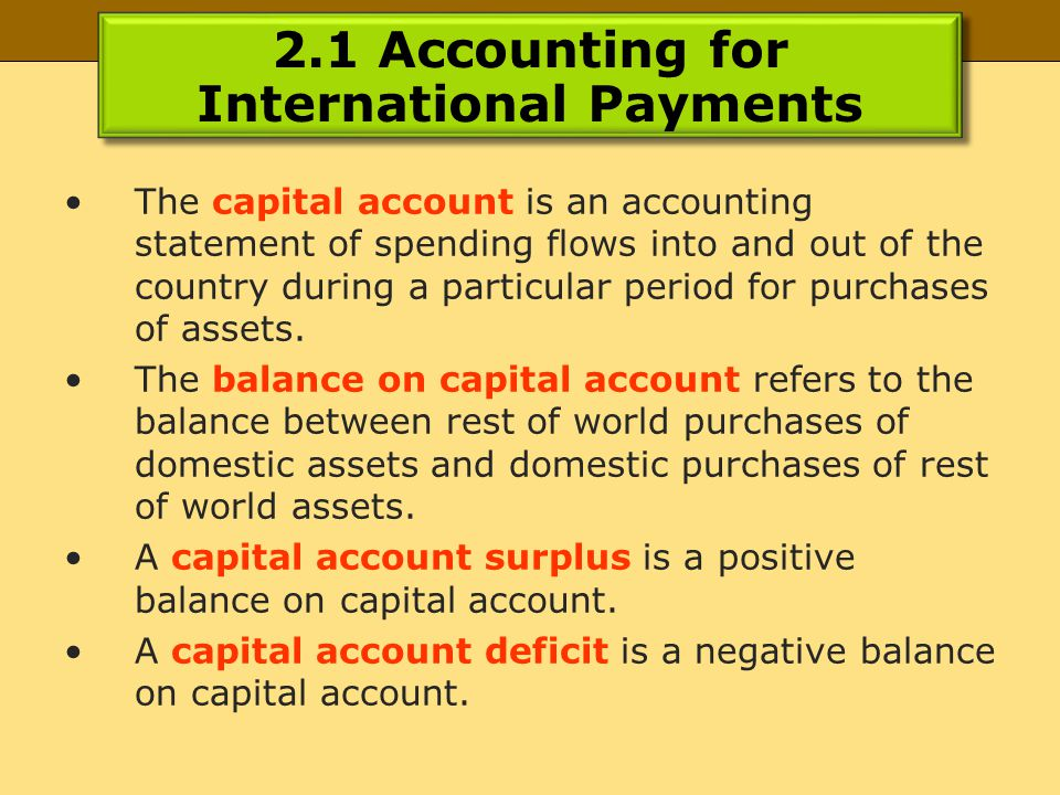 2.1 Accounting for International Payments The capital account is an accounting statement of spending flows into and out of the country during a particular period for purchases of assets.