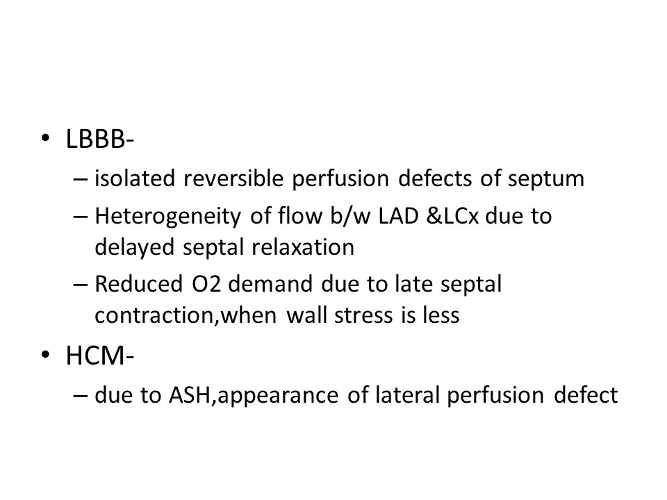 LBBB- – isolated reversible perfusion defects of septum – Heterogeneity of flow b/w LAD &LCx due to delayed septal relaxation – Reduced O2 demand due