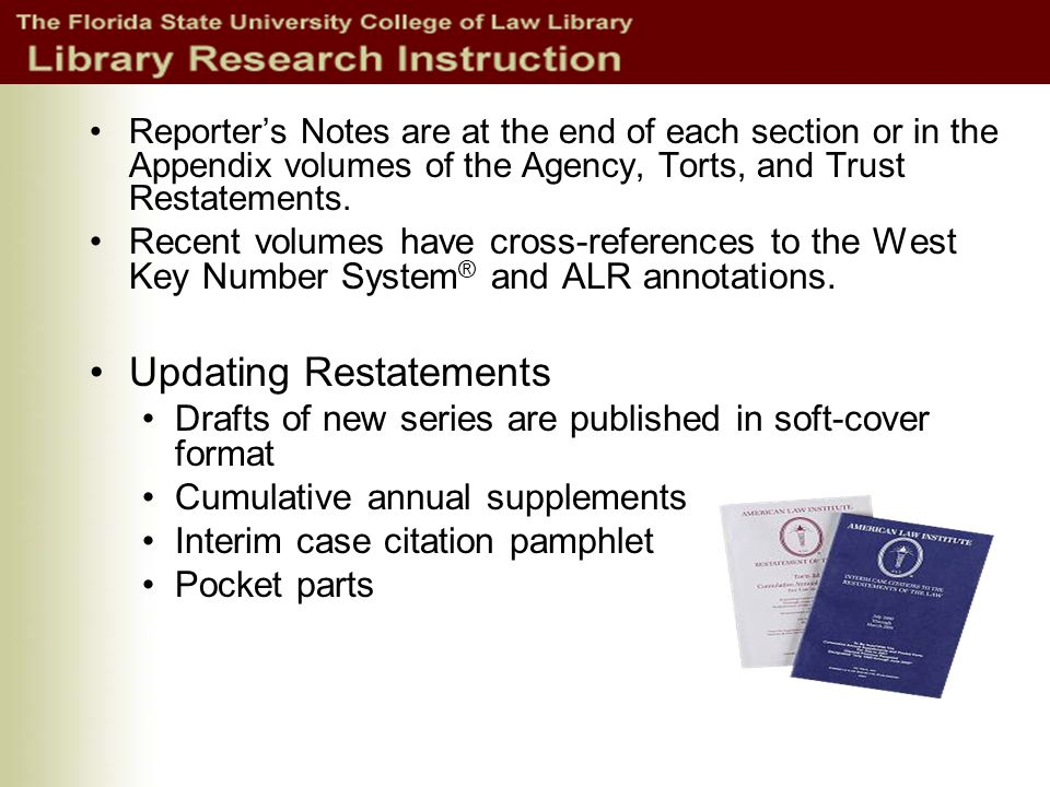Reporters Notes are at the end of each section or in the Appendix volumes of the Agency, Torts, and Trust Restatements.