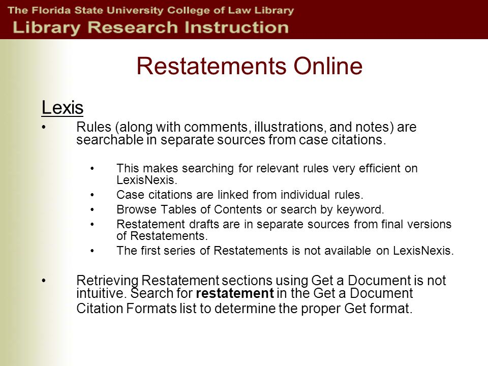 Restatements Online Lexis Rules (along with comments, illustrations, and notes) are searchable in separate sources from case citations.