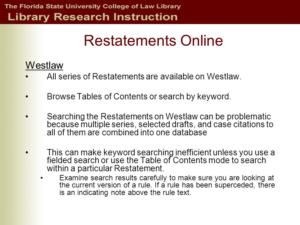 Restatements Online Westlaw All series of Restatements are available on Westlaw.