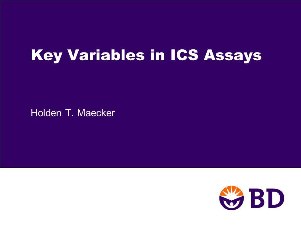 Key Variables in ICS Assays Holden T. Maecker