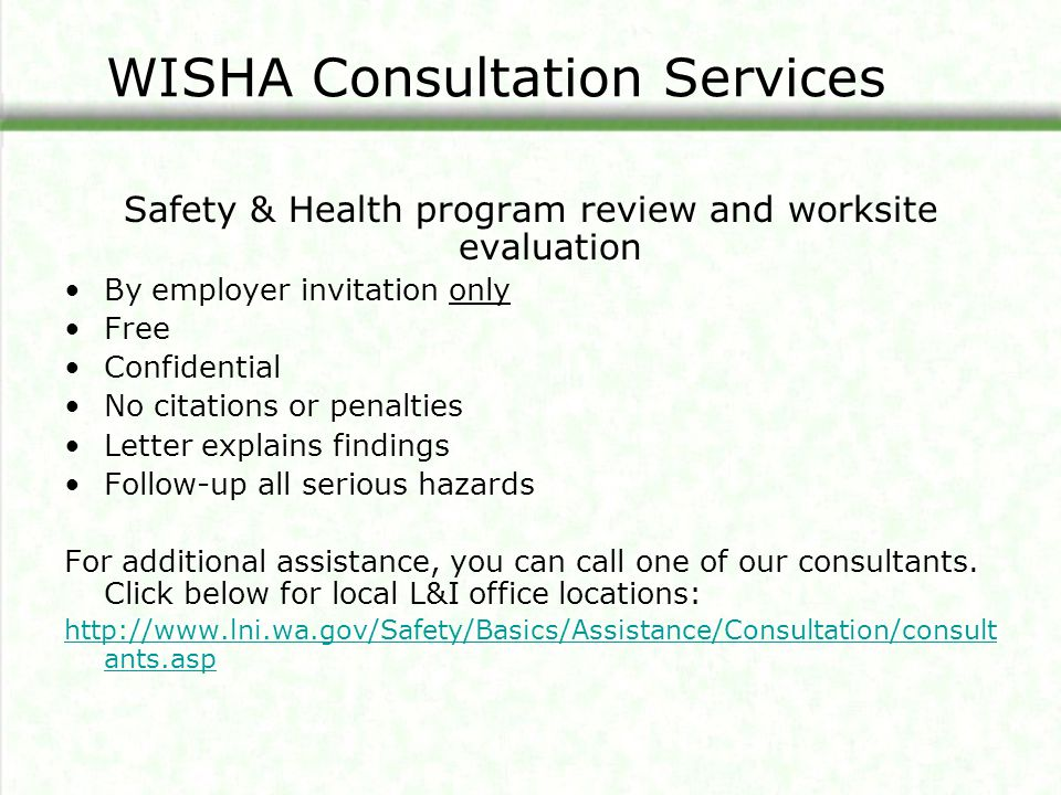 WISHA Consultation Services Safety & Health program review and worksite evaluation By employer invitation only Free Confidential No citations or penal