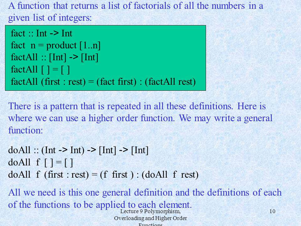 Lecture 9 Polymorphism, Overloading and Higher Order Functions 10 A function that returns a list of factorials of all the numbers in a given list of i