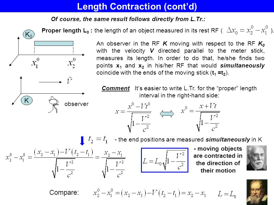 Length Contraction (contd) An observer in the RF K moving with respect to the RF K 0 with the velocity V directed parallel to the meter stick, measure