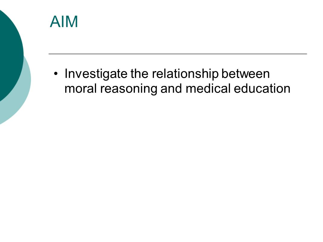 AIM Investigate the relationship between moral reasoning and medical education