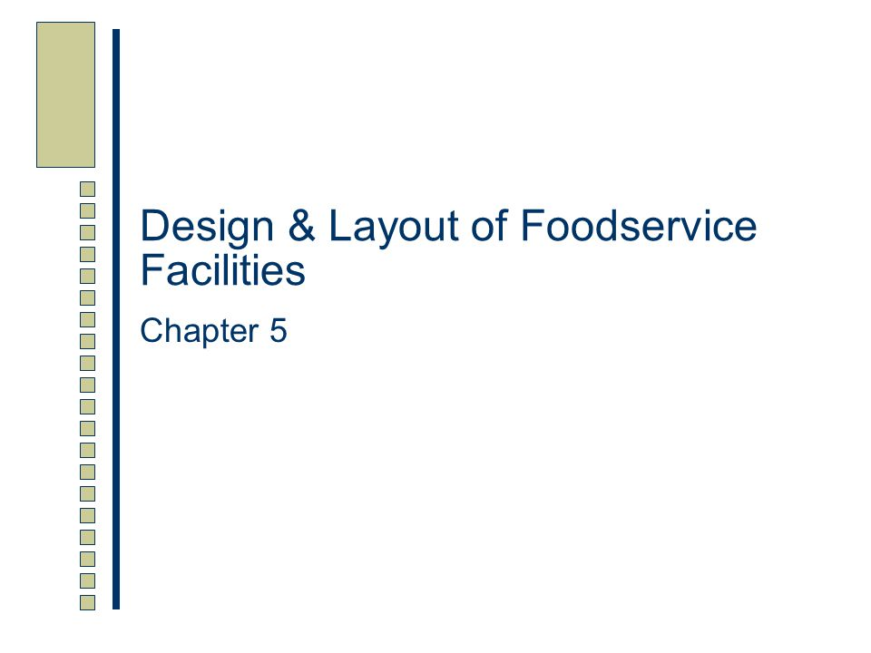 Chapter 5 Overview This Chapter: Describes the desirable relationships between the component parts of a work area in a food facility Develops the methods for analyzing a layout and lists the features that should be included in each work area Illustrates typical layouts for each functional area of a foodservice operation