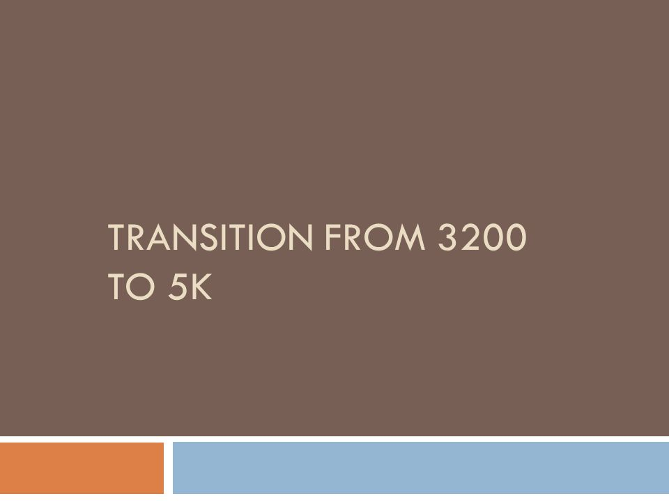 TRANSITION FROM 3200 TO 5K