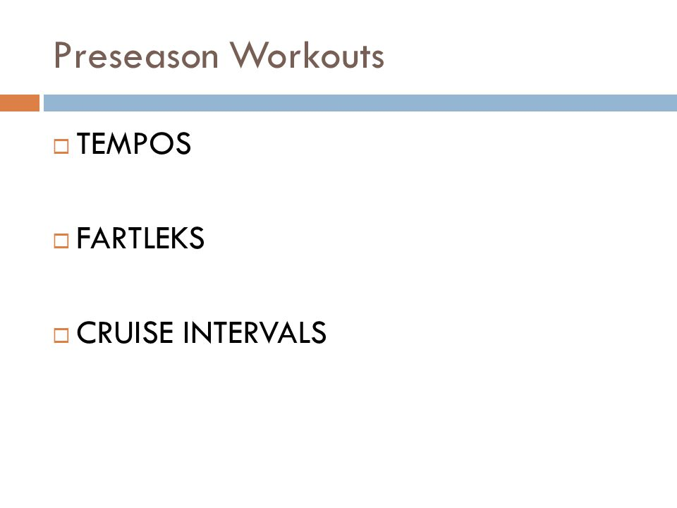 Preseason Workouts TEMPOS FARTLEKS CRUISE INTERVALS
