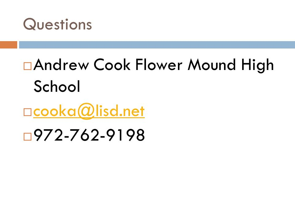 Questions Andrew Cook Flower Mound High School cooka@lisd.net 972-762-9198