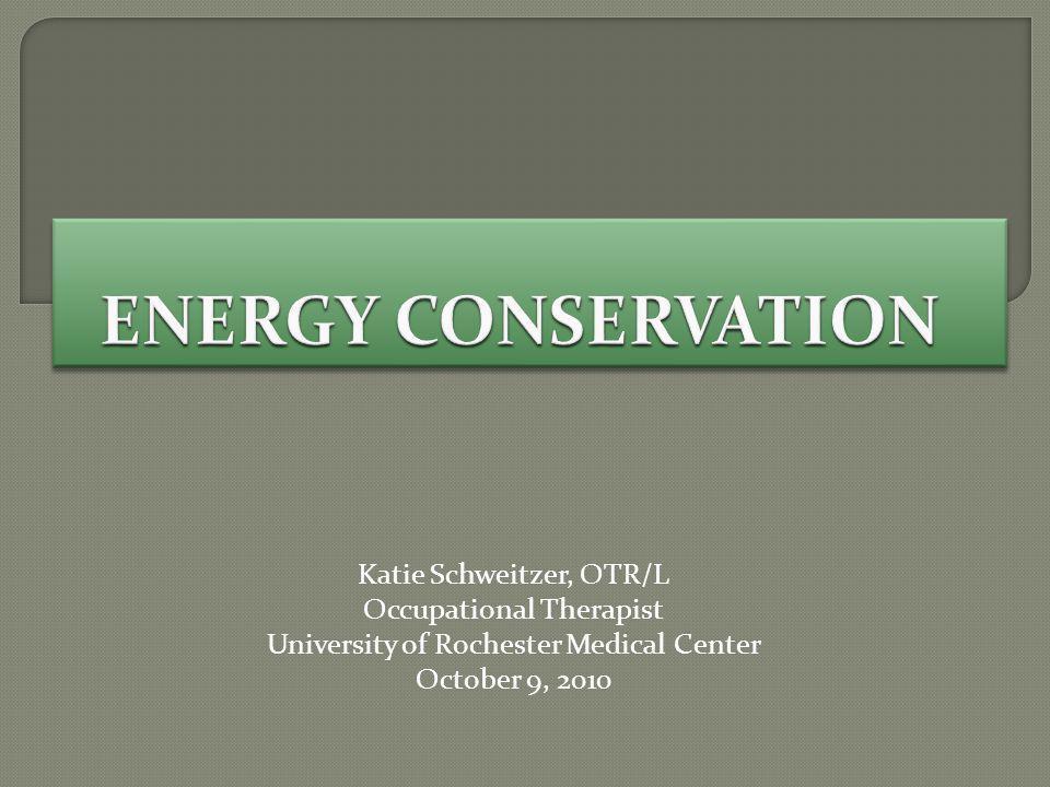 Katie Schweitzer, OTR/L Occupational Therapist University of Rochester Medical Center October 9, 2010