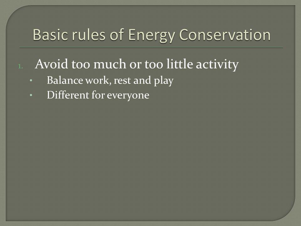 1. Avoid too much or too little activity Balance work, rest and play Different for everyone