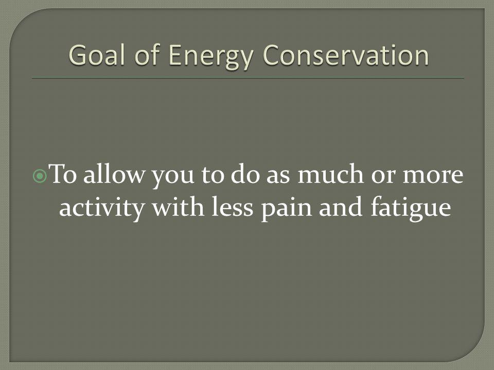 To allow you to do as much or more activity with less pain and fatigue