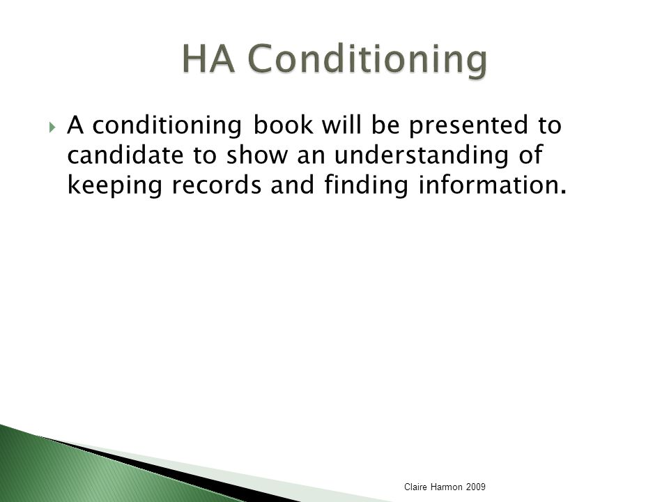 A conditioning book will be presented to candidate to show an understanding of keeping records and finding information.