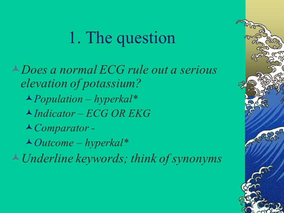 1. The question Does a normal ECG rule out a serious elevation of potassium.