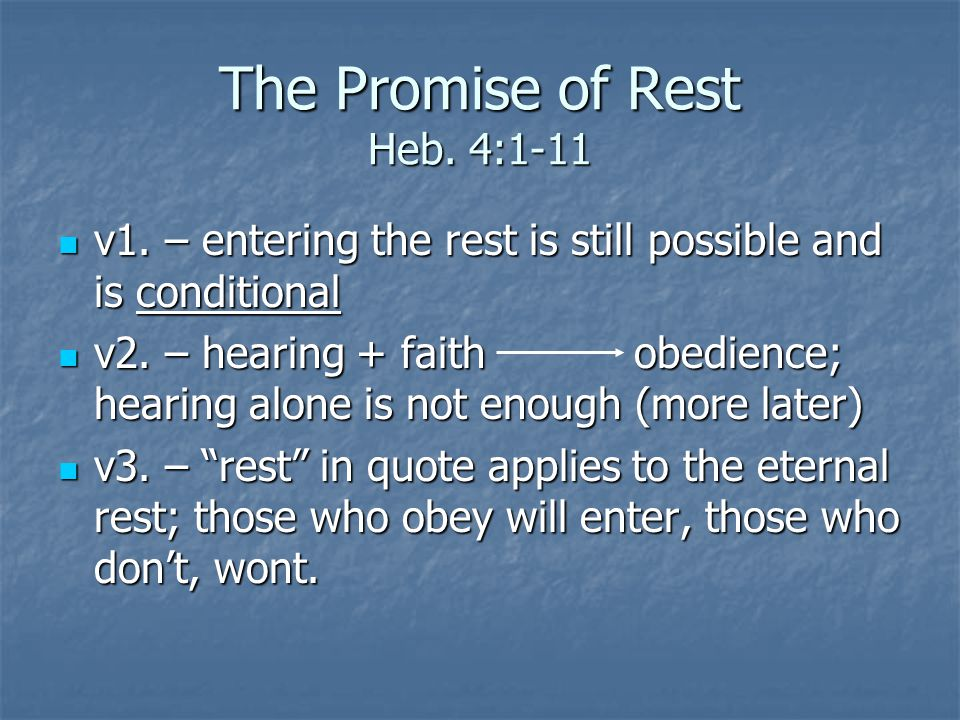 The Promise of Rest Heb. 4:1-11 v1. – entering the rest is still possible and is conditional v1. – entering the rest is still possible and is conditio