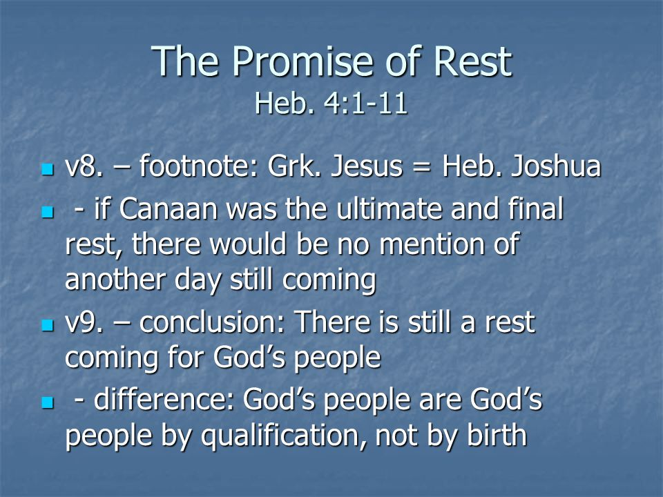 The Promise of Rest Heb. 4:1-11 v8. – footnote: Grk.
