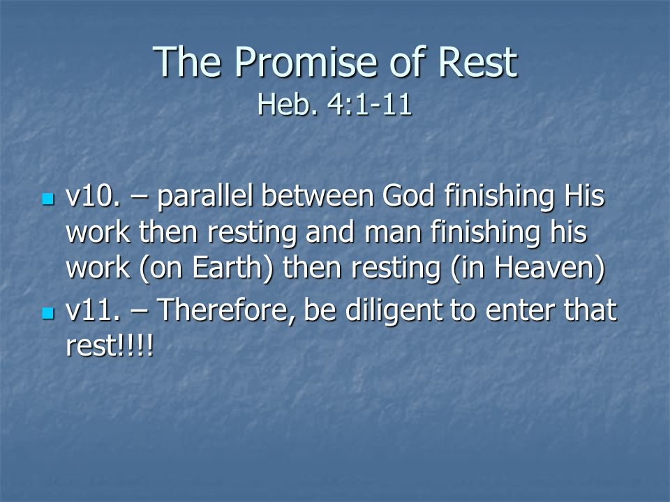 The Promise of Rest Heb. 4:1-11 v10. – parallel between God finishing His work then resting and man finishing his work (on Earth) then resting (in Hea