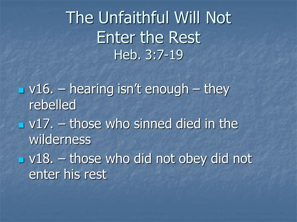 The Unfaithful Will Not Enter the Rest Heb. 3:7-19 v16.