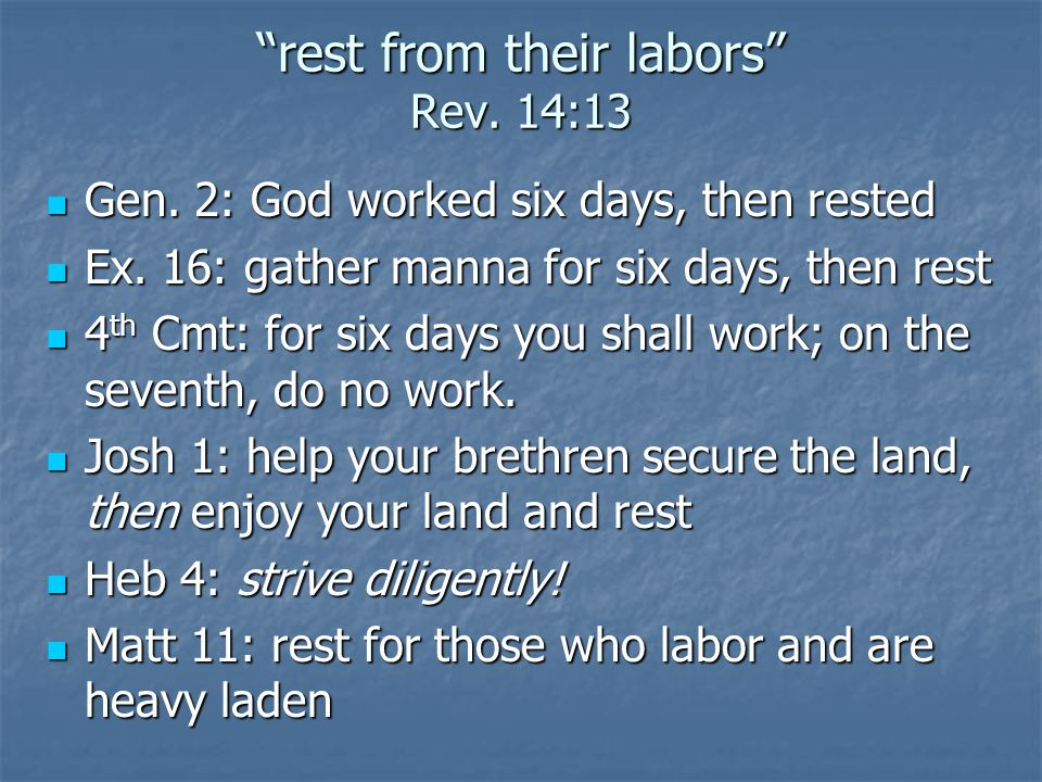 rest from their labors Rev. 14:13 Gen. 2: God worked six days, then rested Gen. 2: God worked six days, then rested Ex. 16: gather manna for six days,