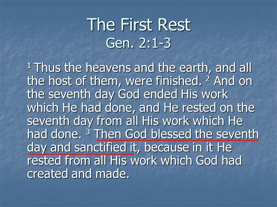 The First Rest Gen. 2:1-3 1 Thus the heavens and the earth, and all the host of them, were finished. 2 And on the seventh day God ended His work which