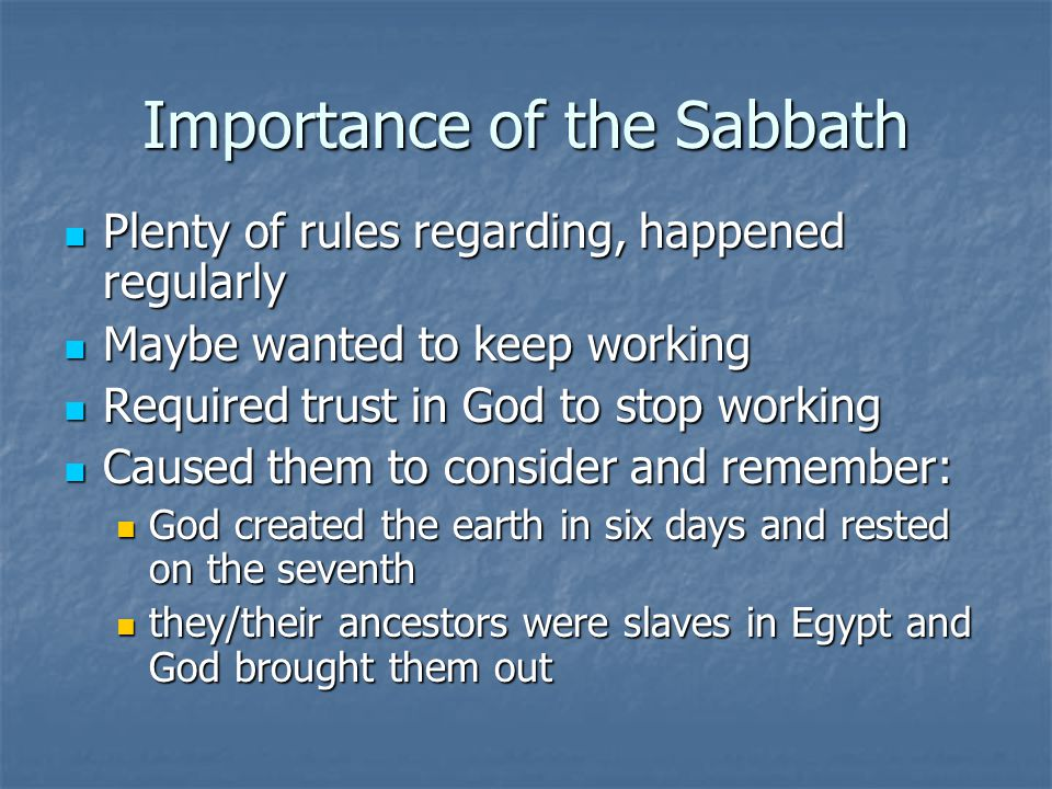 Importance of the Sabbath Plenty of rules regarding, happened regularly Plenty of rules regarding, happened regularly Maybe wanted to keep working May
