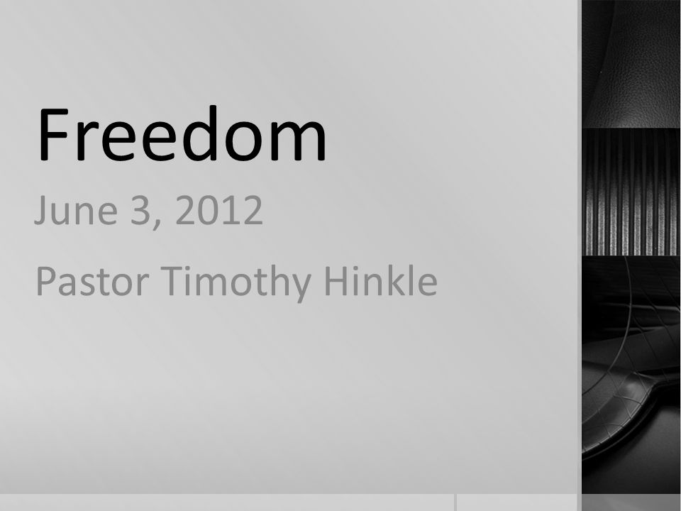 Freedom June 3, 2012 Pastor Timothy Hinkle