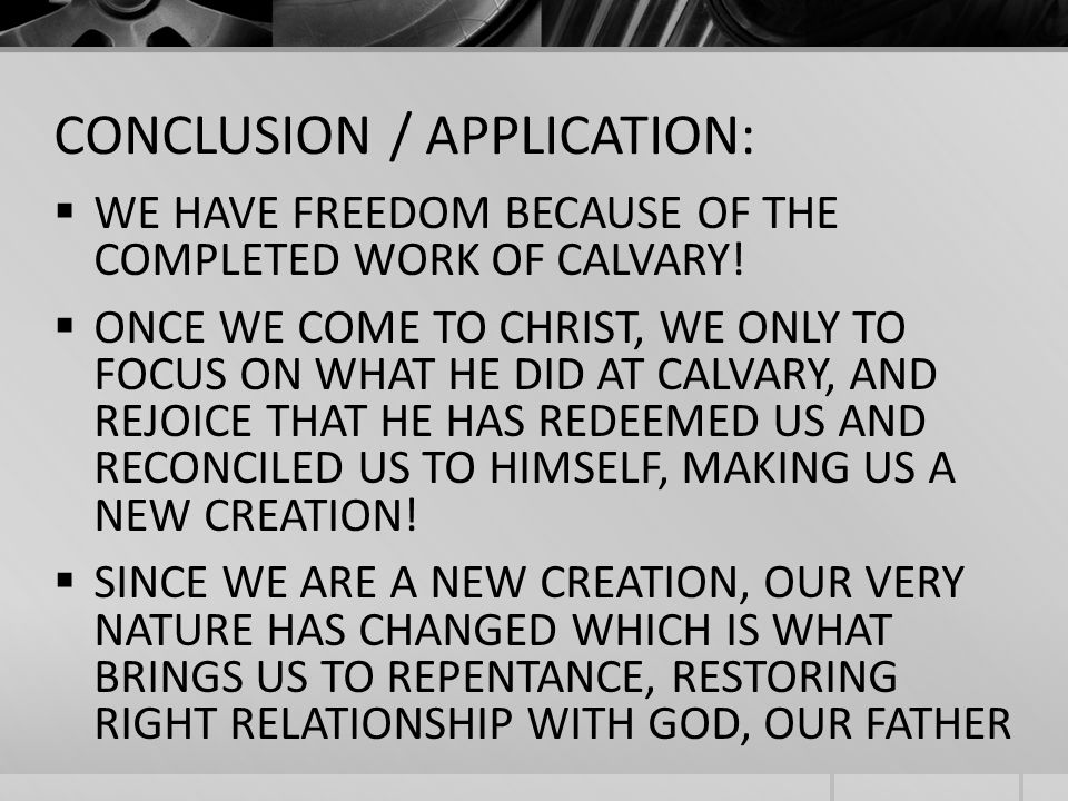 CONCLUSION / APPLICATION: WE HAVE FREEDOM BECAUSE OF THE COMPLETED WORK OF CALVARY.