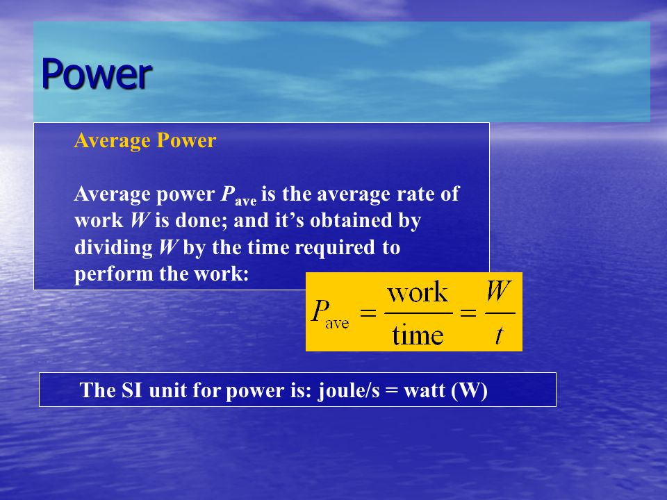 Power Average Power Average power P ave is the average rate of work W is done; and its obtained by dividing W by the time required to perform the work