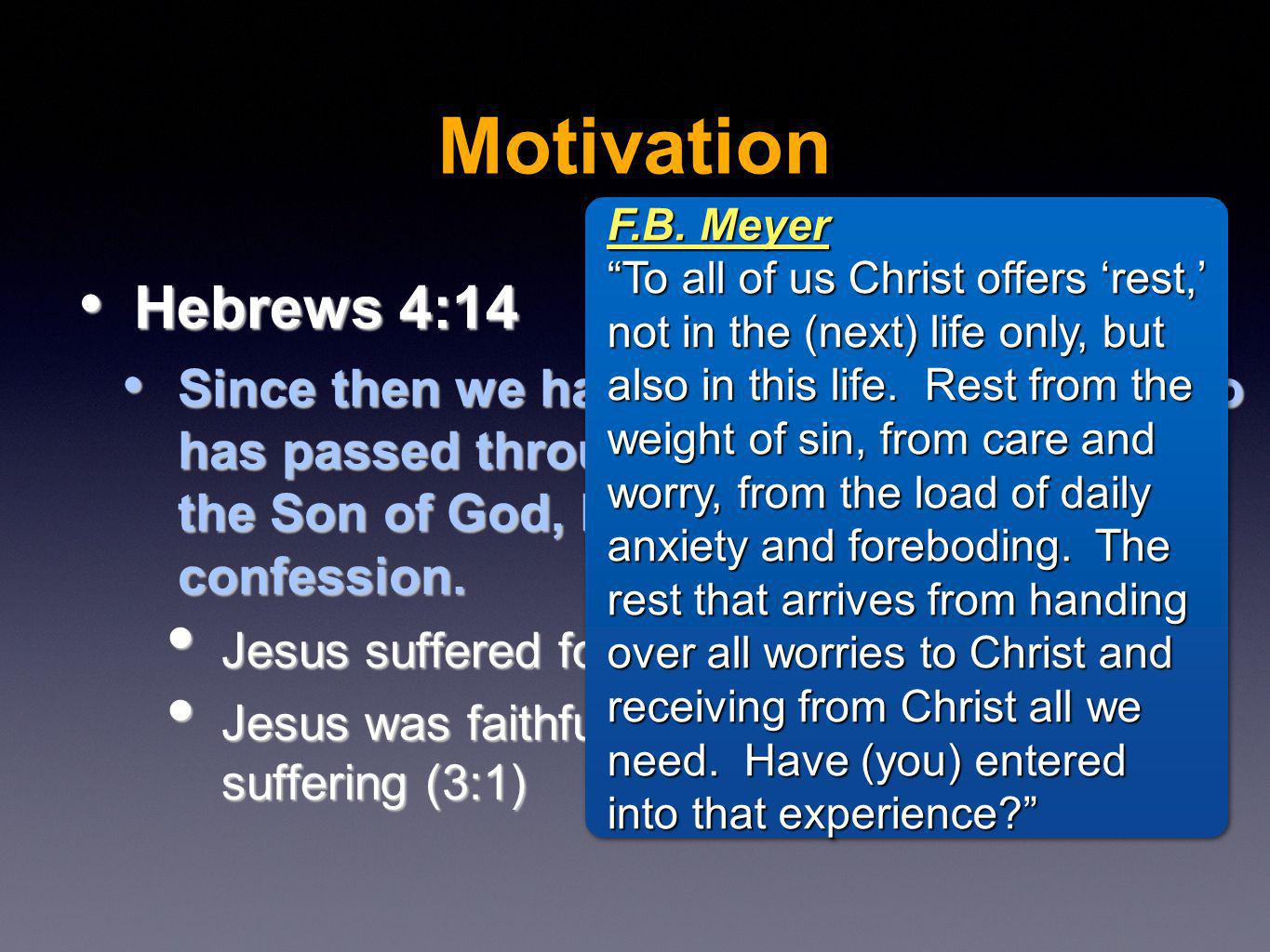 Hebrews 4:14 Hebrews 4:14 Since then we have a great high priest who has passed through the heavens, Jesus, the Son of God, let us hold fast our confession.