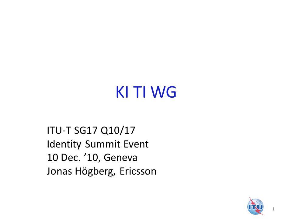 KI TI WG ITU-T SG17 Q10/17 Identity Summit Event 10 Dec. 10, Geneva Jonas Högberg, Ericsson 1