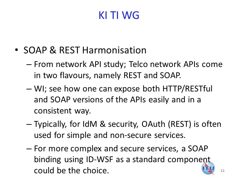 KI TI WG SOAP & REST Harmonisation – From network API study; Telco network APIs come in two flavours, namely REST and SOAP.